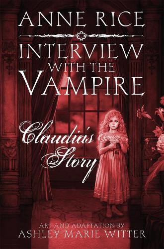 Interview with the Vampire: Claudia's Story: A dark and beautiful graphic novel adaptation of a cult classic (Hardback)