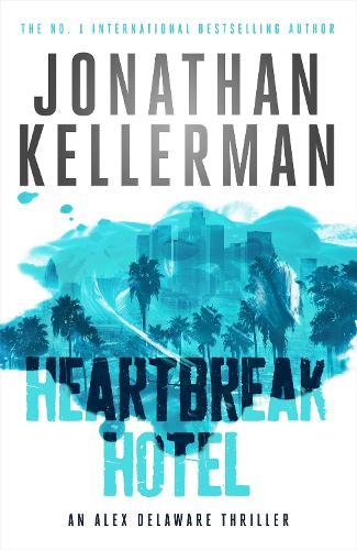 Heartbreak Hotel (Alex Delaware series, Book 32): A twisting psychological thriller - Alex Delaware (Hardback)