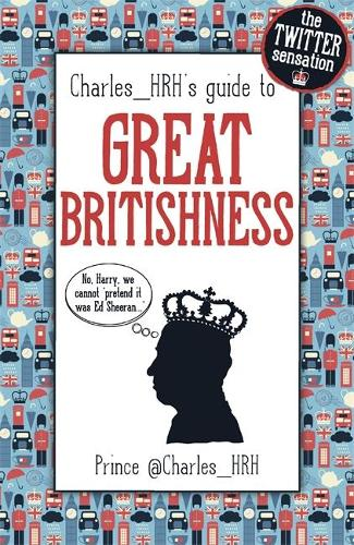 Prince Charles_HRH's guide to Great Britishness (Hardback)