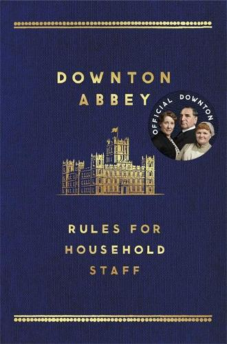 The Downton Abbey Rules for Household Staff (Hardback)