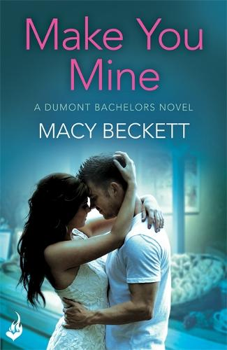 Make You Mine: Dumont Bachelors 1 (A sexy romantic comedy of second chances) - Dumont Bachelors (Paperback)