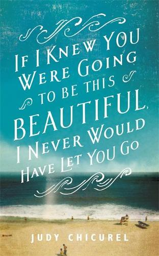 If I Knew You Were Going To Be This Beautiful, I Never Would Have Let You Go (Hardback)