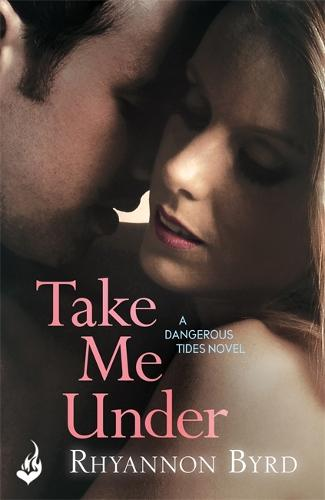 Take Me Under: Dangerous Tides 1 - Dangerous Tides (Paperback)
