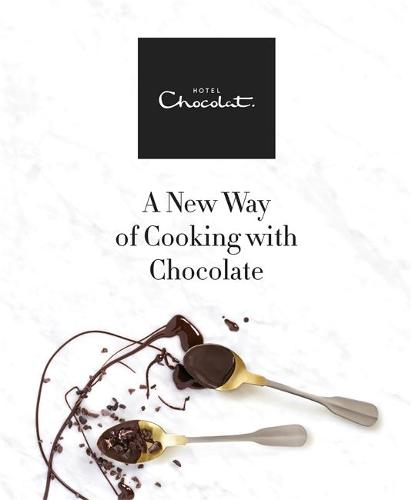 Hotel Chocolat: A New Way of Cooking with Chocolate (Hardback)