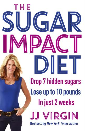 The Sugar Impact Diet: Drop 7 hidden sugars, lose up to 10 pounds in just 2 weeks (Paperback)