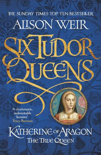 Six Tudor Queens: Katherine of Aragon, The True Queen: Six Tudor Queens 1 - Six Tudor Queens (Paperback)