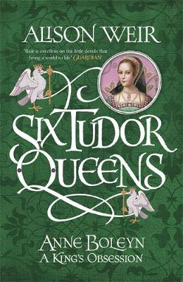 Six Tudor Queens: Anne Boleyn, A King's Obsession: Six Tudor Queens 2 (Hardback)