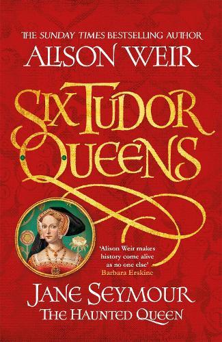 Six Tudor Queens: Jane Seymour, The Haunted Queen: Six Tudor Queens 3 (Paperback)