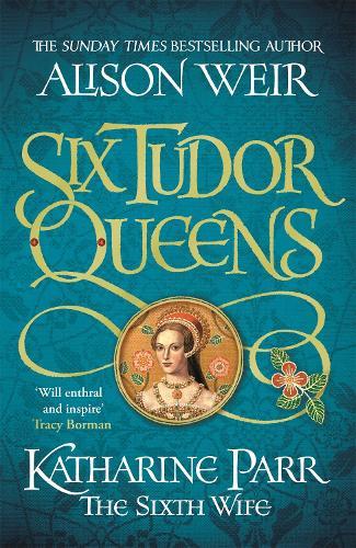 Six Tudor Queens: Katharine Parr, The Sixth Wife (Hardback)