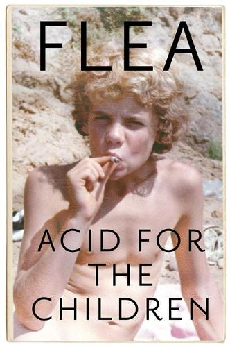 Acid For The Children - The autobiography of Flea, the Red Hot Chili Peppers legend (Hardback)