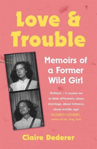 Love and Trouble: Memoirs of a Former Wild Girl (Paperback)