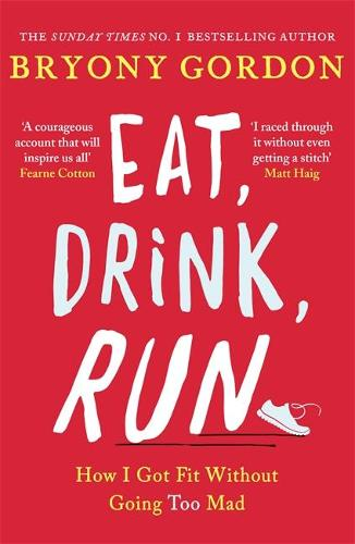 Eat, Drink, Run.: How I Got Fit Without Going Too Mad (Paperback)