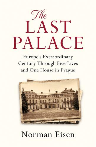 The Last Palace: Europe's Extraordinary Century Through Five Lives and One House in Prague (Hardback)
