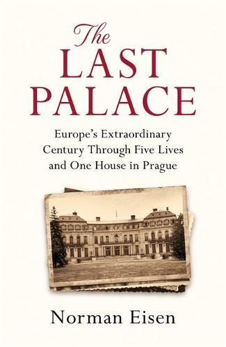 The Last Palace: Europe's Extraordinary Century Through Five Lives and One House in Prague (Paperback)