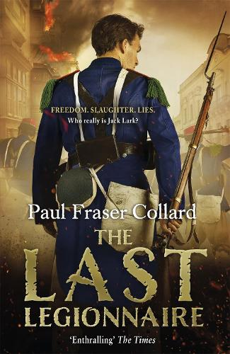 The Last Legionnaire (Jack Lark, Book 5): A dark military adventure of strength and survival on the battlefields of Europe (Paperback)