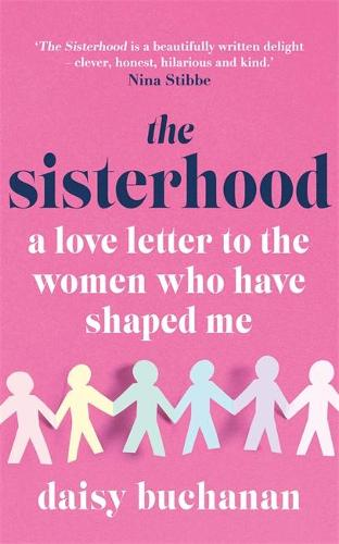 The Sisterhood: A Love Letter to the Women Who Have Shaped Me (Paperback)