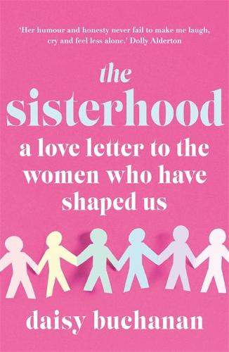 The Sisterhood: A Love Letter to the Women Who Have Shaped Us (Paperback)