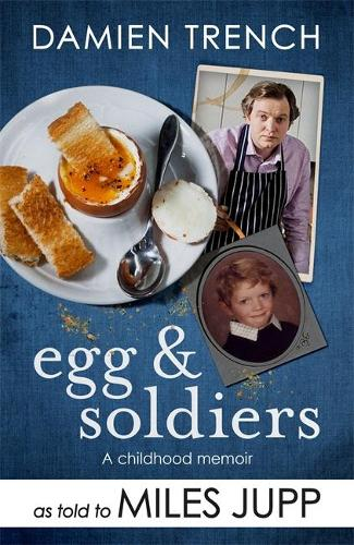 Egg and Soldiers: A Childhood Memoir (with postcards from the present) by Damien Trench (Hardback)
