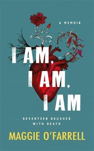 I Am, I Am, I Am: Seventeen Brushes With Death (Hardback)
