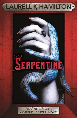 Serpentine: Anita Blake 26 - Anita Blake, Vampire Hunter, Novels (Paperback)
