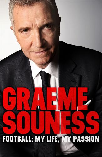 Graeme Souness - Football: My Life, My Passion (Hardback)