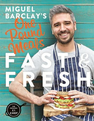 Miguel Barclay's FAST & FRESH One Pound Meals: Delicious Food For Less (Paperback)