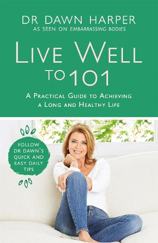 Live Well to 101: A Practical Guide to Achieving a Long and Healthy Life (Hardback)