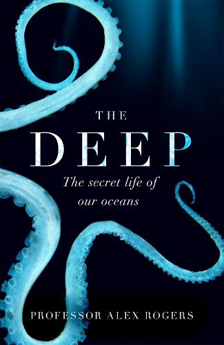 The Deep: The Hidden Wonders of Our Oceans and How We Can Protect Them (Paperback)