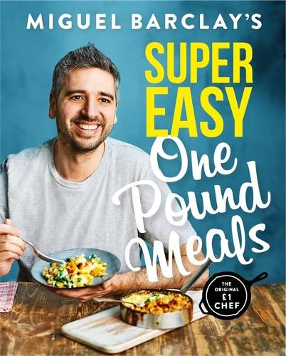Miguel Barclay's Super Easy One Pound Meals (Paperback)