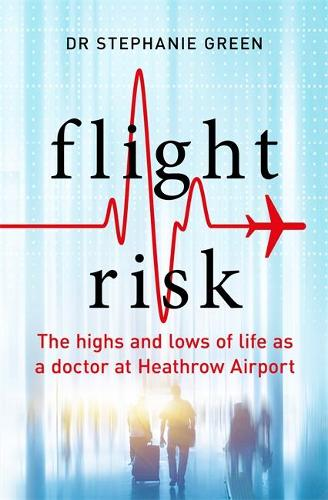 Flight Risk: The Highs and Lows of Life as a Doctor at Heathrow Airport (Hardback)
