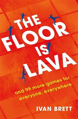 The Floor is Lava: and 99 more games for everyone, everywhere (Paperback)
