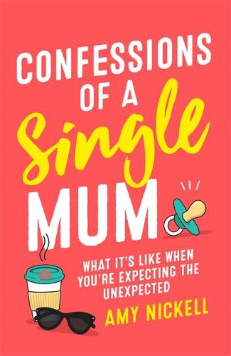 Confessions of a Single Mum: What It's Like When You're Expecting The Unexpected (Hardback)