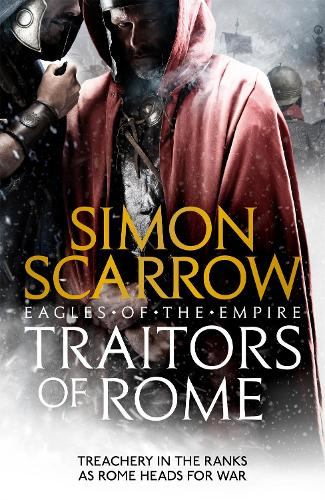 Traitors of Rome (Eagles of the Empire 18): Roman army heroes Cato and Macro face treachery in the ranks (Paperback)