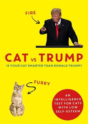 Cat vs Trump: An intelligence test for cats with low self-esteem (Hardback)