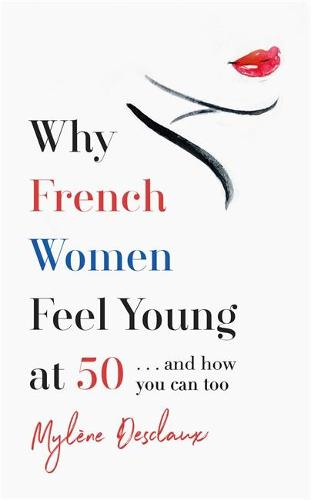 Why French Women Feel Young at 50: ... and how you can too (Paperback)