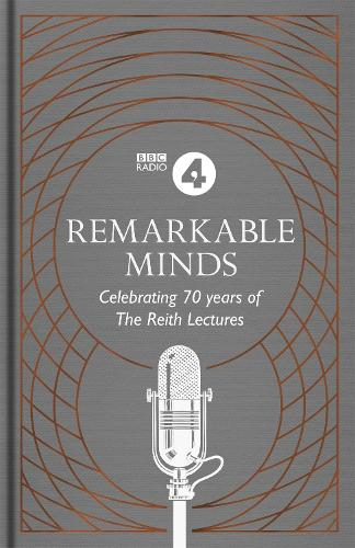 Remarkable Minds: A Celebration of the Reith Lectures (Paperback)
