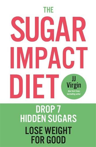 The Sugar Impact Diet: Drop 7 Hidden Sugars, Lose Weight for Good (Paperback)