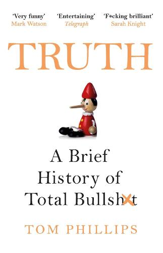 Truth: A Brief History of Total Bullsh*t (Paperback)