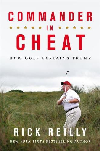 Commander in Cheat: How Golf Explains Trump (Hardback)
