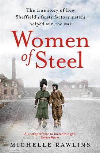 Women of Steel: The Feisty Factory Sisters Who Helped Win the War (Paperback)