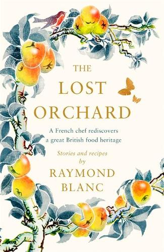The Lost Orchard: A French chef rediscovers a great British food heritage (Hardback)