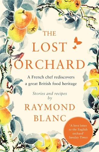 The Lost Orchard: A French chef rediscovers a great British food heritage. Foreword by HRH The Prince of Wales (Paperback)