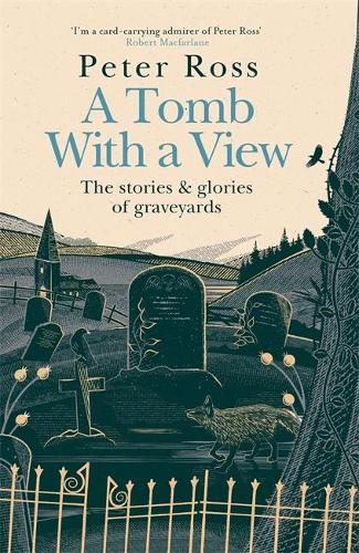 A Tomb With a View - The Stories & Glories of Graveyards (Hardback)