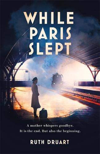 While Paris Slept: A mother in wartime Paris. A heartwrenching choice. A remarkable story. (Hardback)