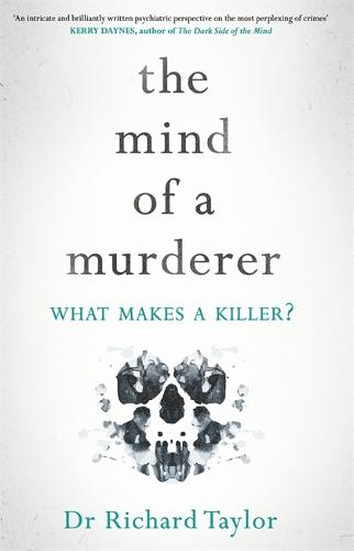 The Mind of a Murderer: A glimpse into the darkest corners of the human psyche, from a leading forensic psychiatrist (Paperback)