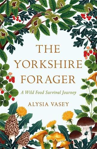 The Yorkshire Forager: A Wild Food Survival Journey (Paperback)