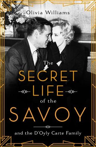 The Secret Life of the Savoy: and the D'Oyly Carte family (Hardback)