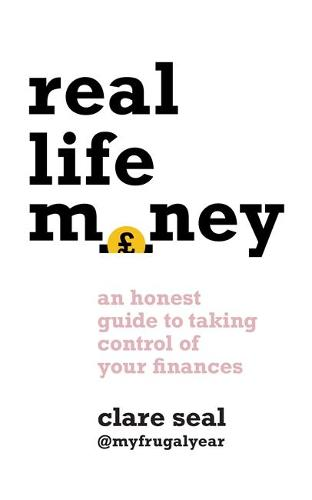 Real Life Money: An Honest Guide to Taking Control of Your Finances (Paperback)
