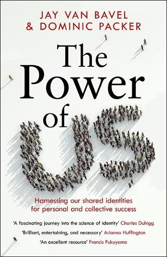 The Power of Us: Harnessing Our Shared Identities for Personal and Collective Success (Hardback)