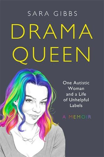 Drama Queen: One Autistic Woman and a Life of Unhelpful Labels (Hardback)